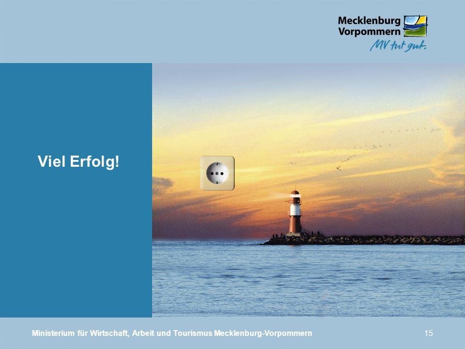 Viel Erfolg! Ministerium für Wirtschaft, Arbeit und Tourismus Mecklenburg-Vorpommern
