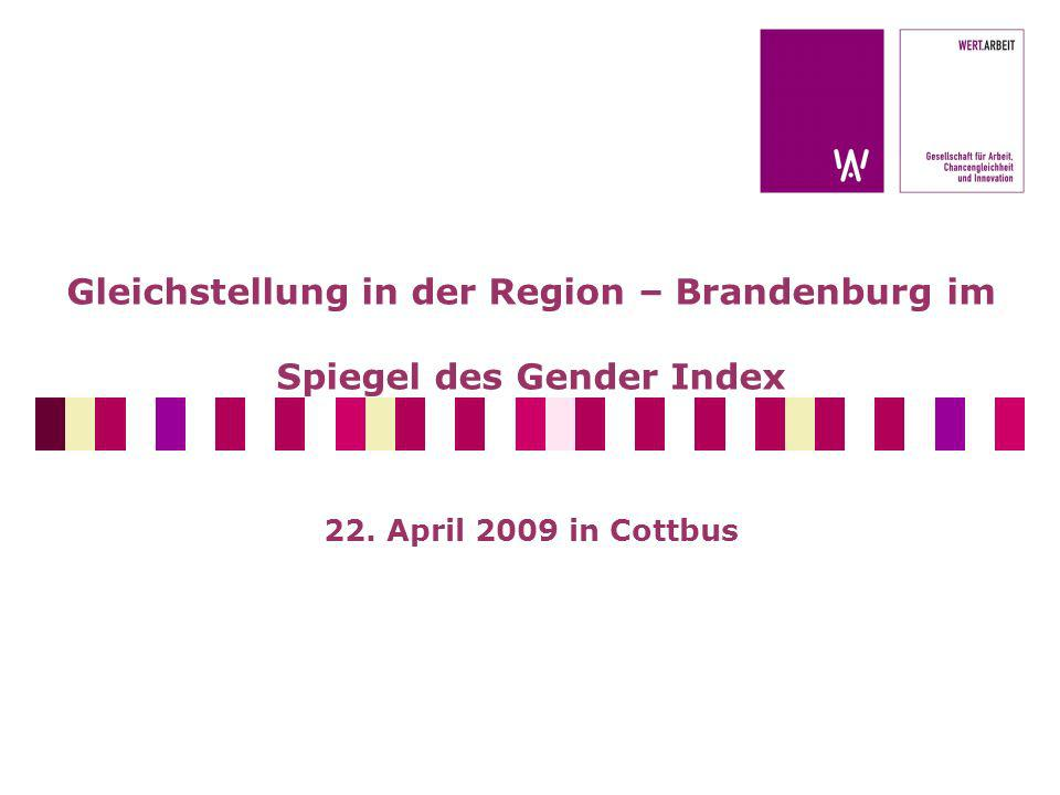 Gleichstellung in der Region – Brandenburg im Spiegel des Gender Index 22. April 2009 in Cottbus