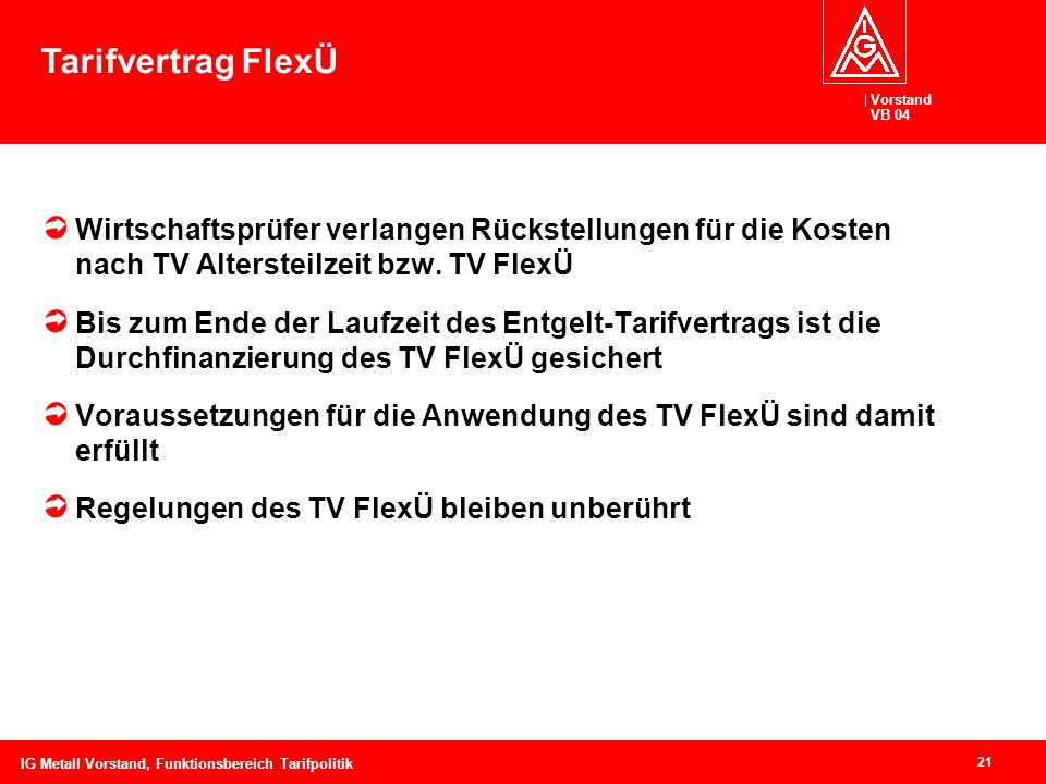 Tarifvertrag FlexÜ Wirtschaftsprüfer verlangen Rückstellungen für die Kosten nach TV Altersteilzeit bzw. TV FlexÜ.