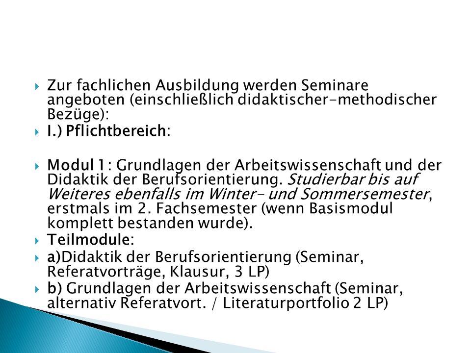 Zur fachlichen Ausbildung werden Seminare angeboten (einschließlich didaktischer-methodischer Bezüge):