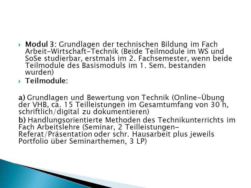 Modul 3: Grundlagen der technischen Bildung im Fach Arbeit-Wirtschaft-Technik (Beide Teilmodule im WS und SoSe studierbar, erstmals im 2. Fachsemester, wenn beide Teilmodule des Basismoduls im 1. Sem. bestanden wurden)