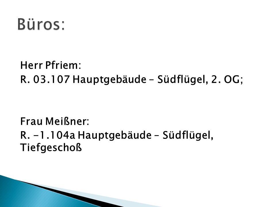 Büros: Herr Pfriem: R. 03.107 Hauptgebäude – Südflügel, 2. OG;