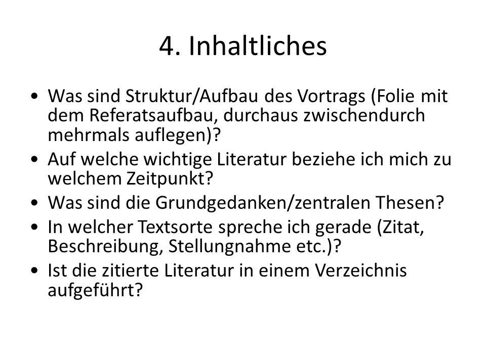 4. Inhaltliches Was sind Struktur/Aufbau des Vortrags (Folie mit dem Referatsaufbau, durchaus zwischendurch mehrmals auflegen)