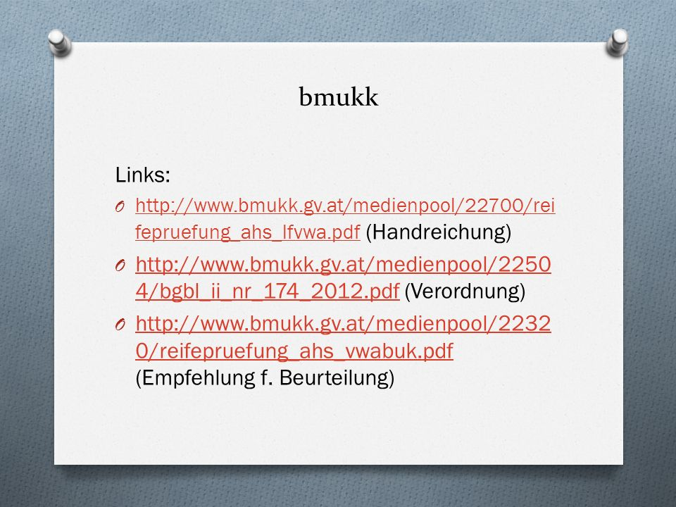 bmukk Links: http://www.bmukk.gv.at/medienpool/22700/reifepruefung_ahs_lfvwa.pdf (Handreichung)