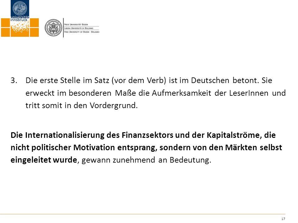 Die erste Stelle im Satz (vor dem Verb) ist im Deutschen betont