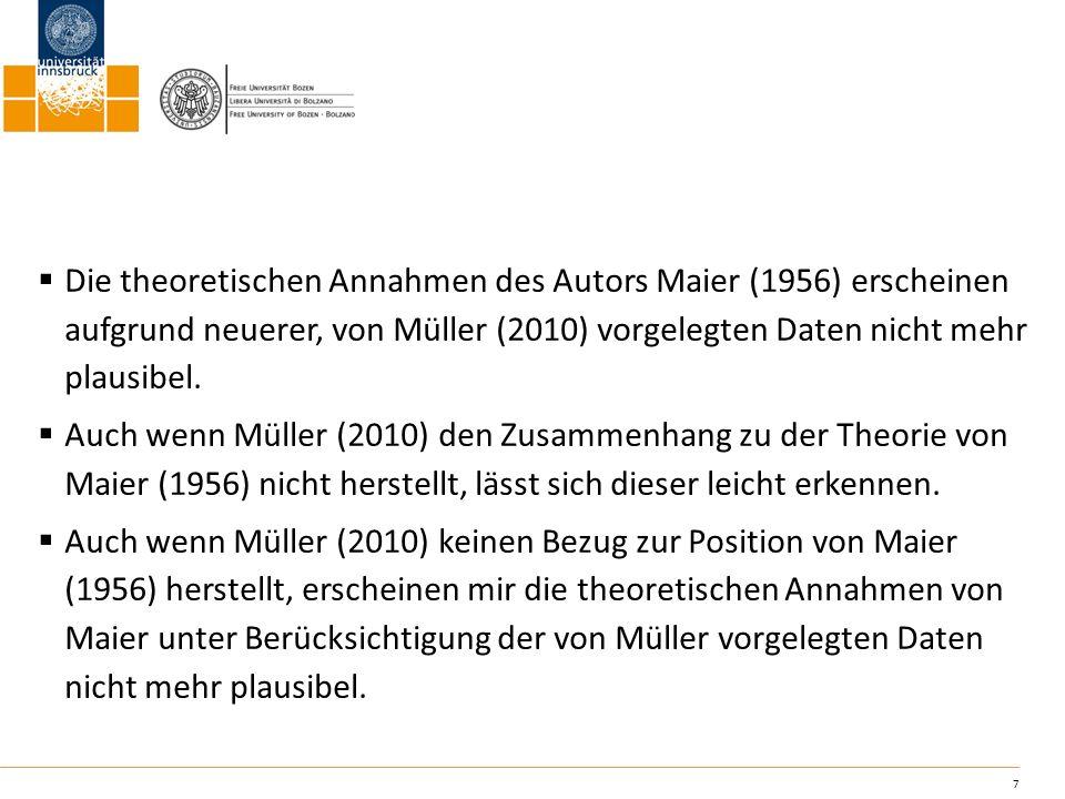 Die theoretischen Annahmen des Autors Maier (1956) erscheinen aufgrund neuerer, von Müller (2010) vorgelegten Daten nicht mehr plausibel.