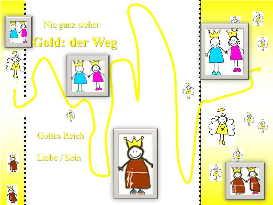 Nie ganz sicher Gold: der Weg Gottes Reich Liebe / Sein