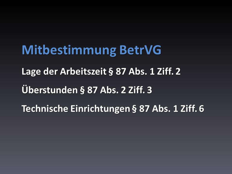 Mitbestimmung BetrVG Lage der Arbeitszeit § 87 Abs. 1 Ziff. 2