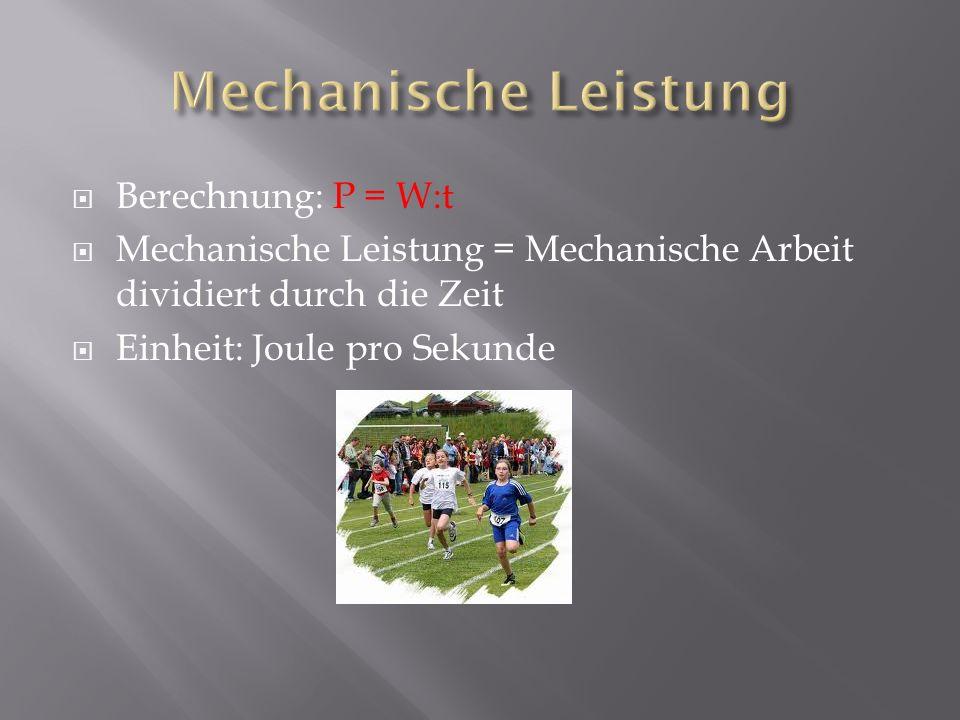 Mechanische Leistung Berechnung: P = W:t