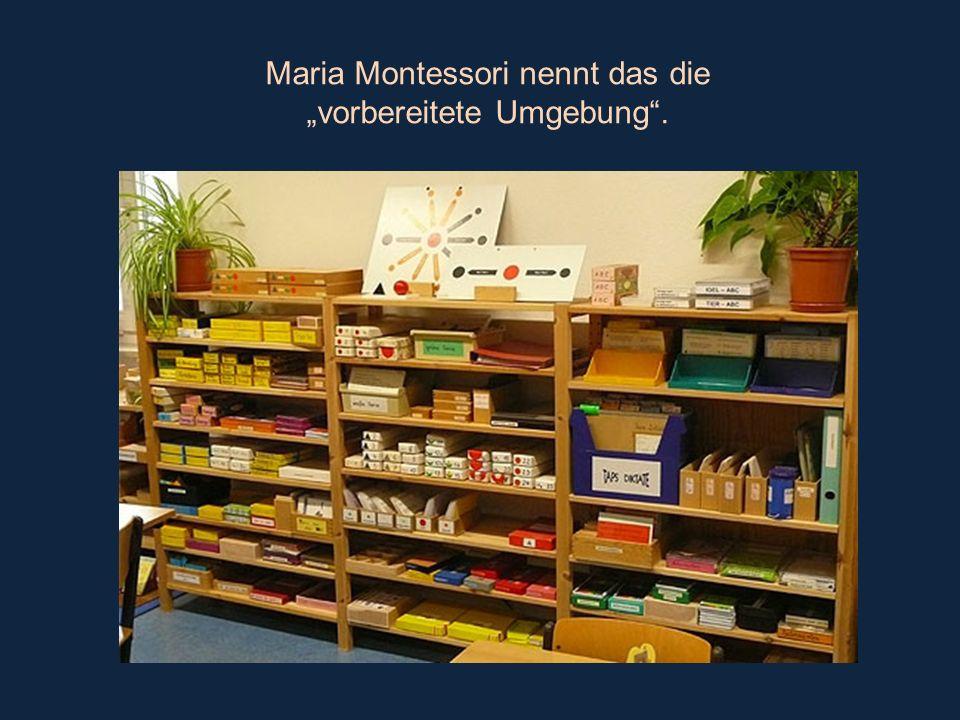 """Maria Montessori nennt das die """"vorbereitete Umgebung ."""