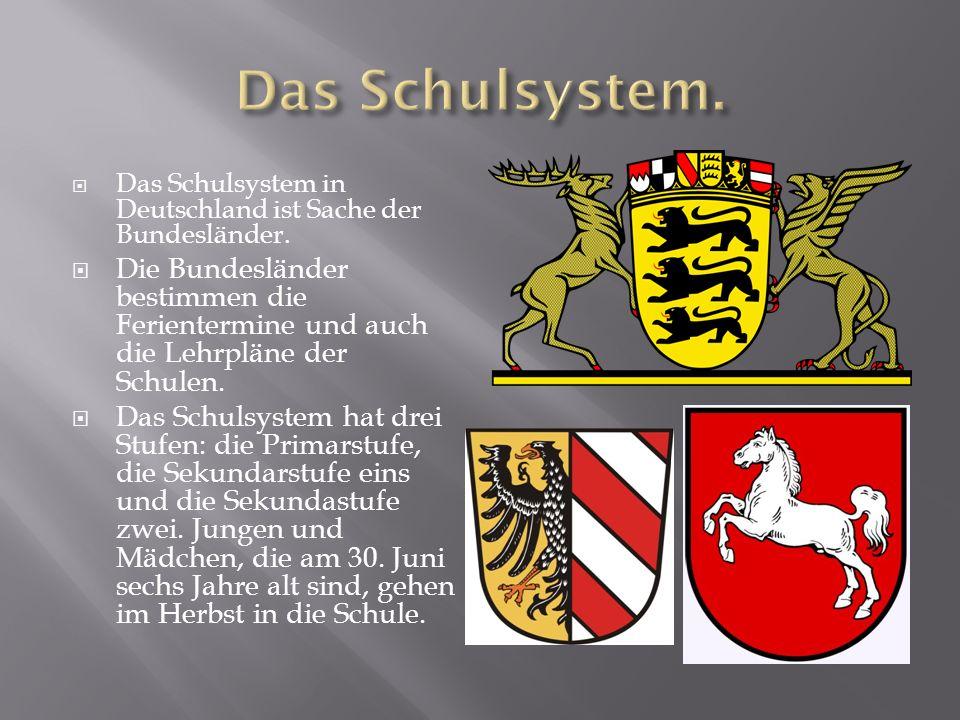 Das Schulsystem. Das Schulsystem in Deutschland ist Sache der Bundesländer.