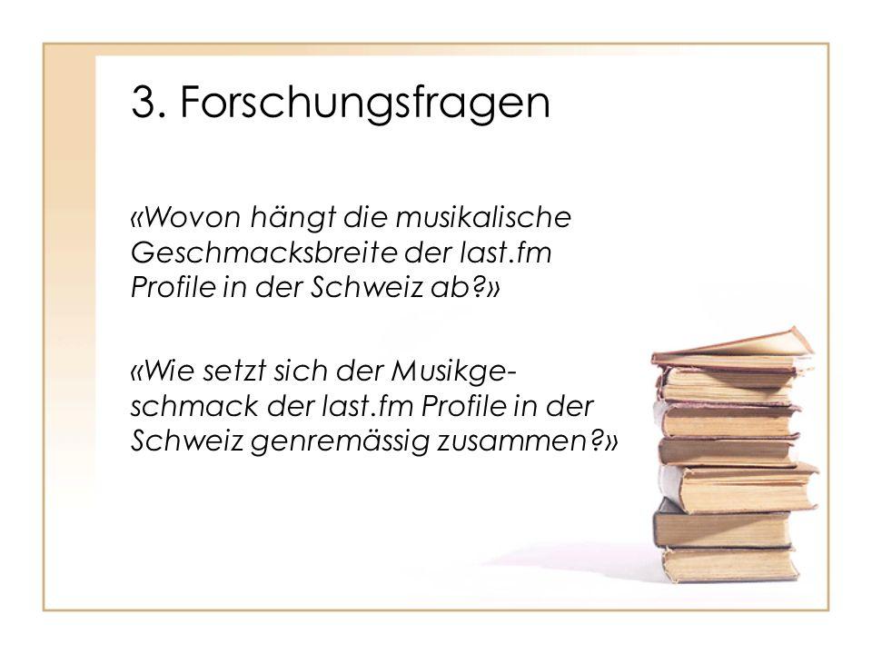3. Forschungsfragen «Wovon hängt die musikalische Geschmacksbreite der last.fm Profile in der Schweiz ab »