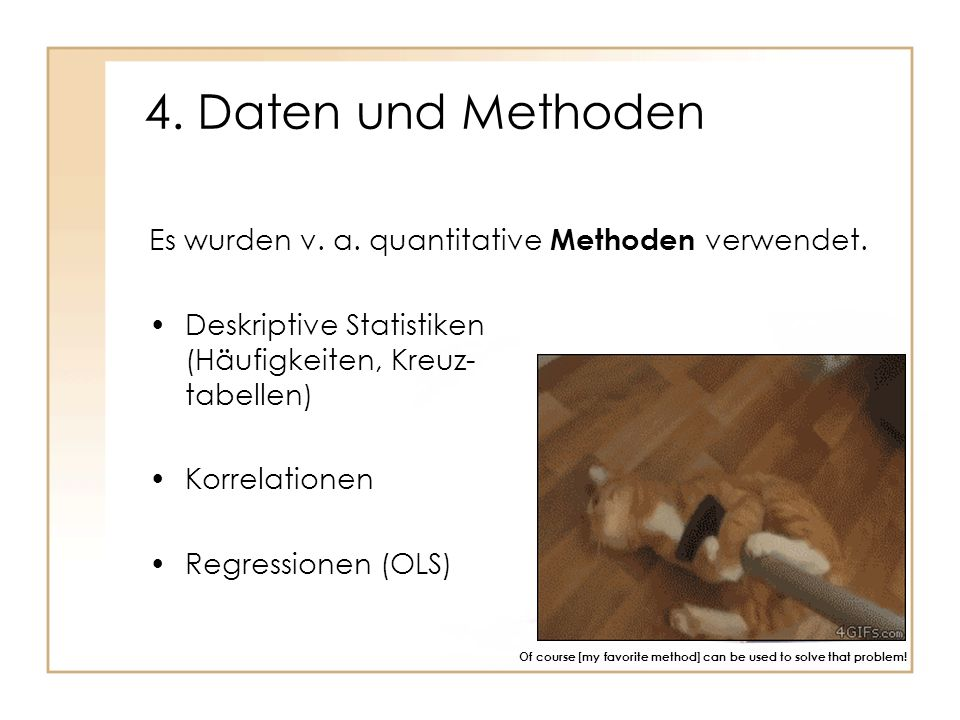 4. Daten und Methoden Es wurden v. a. quantitative Methoden verwendet.