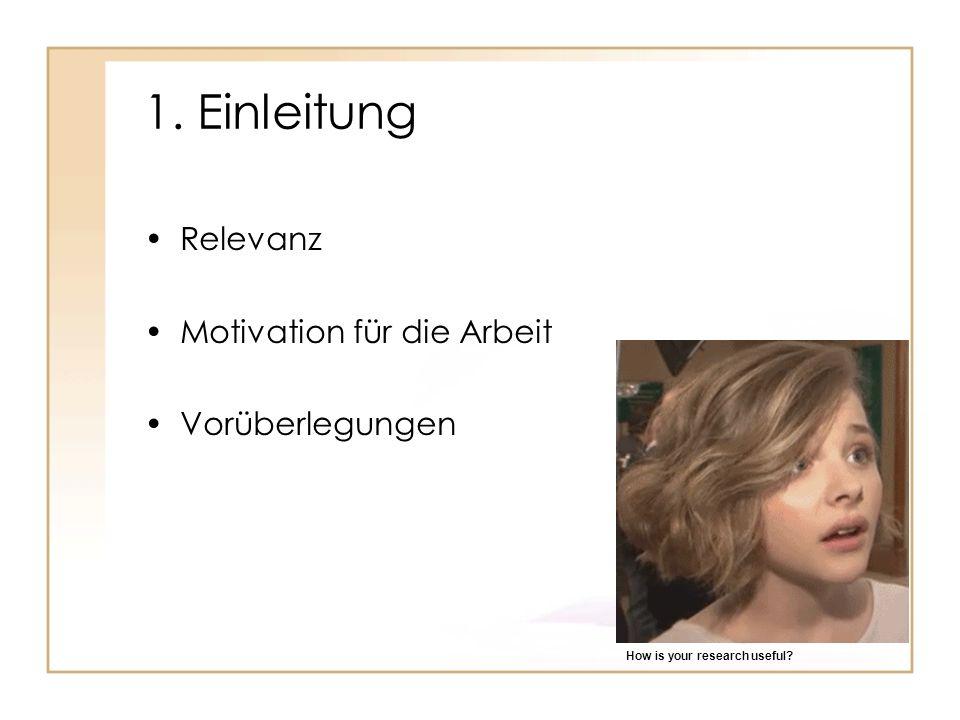 1. Einleitung Relevanz Motivation für die Arbeit Vorüberlegungen