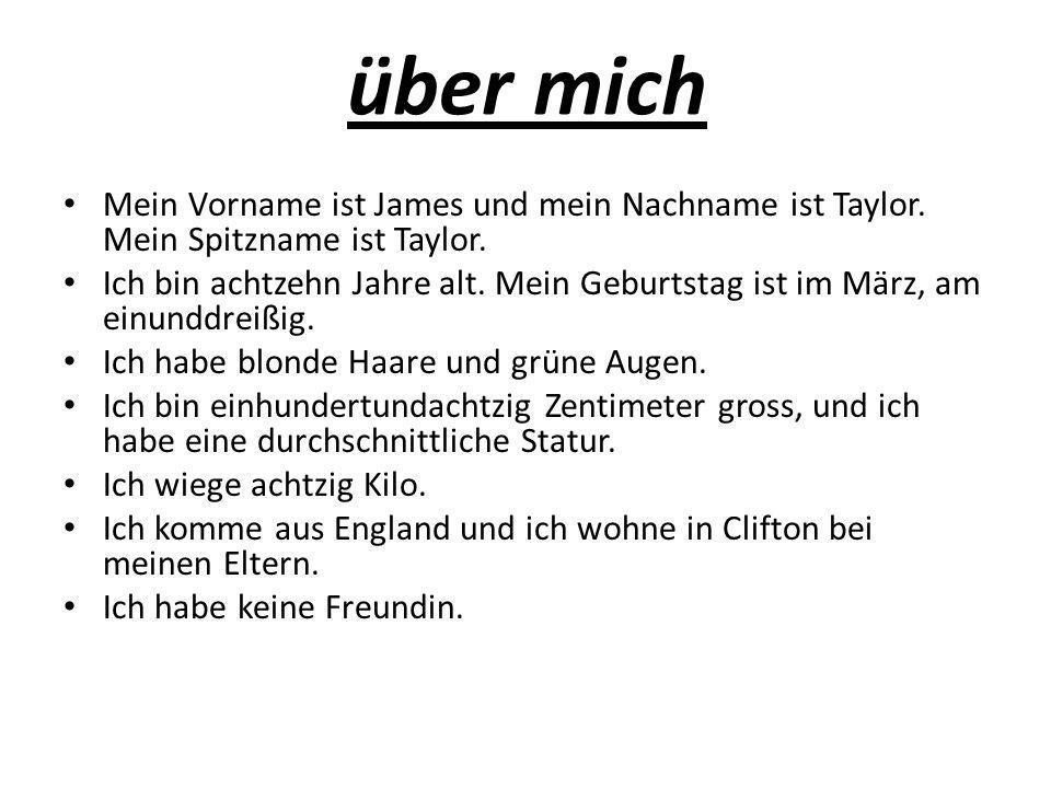 über michMein Vorname ist James und mein Nachname ist Taylor. Mein Spitzname ist Taylor.