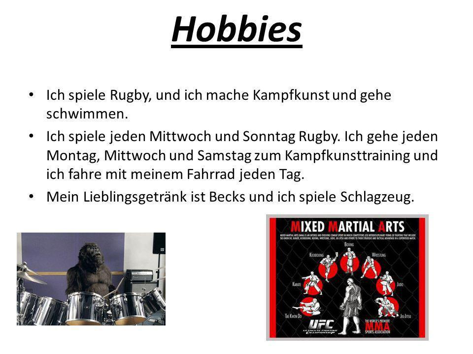 Hobbies Ich spiele Rugby, und ich mache Kampfkunst und gehe schwimmen.
