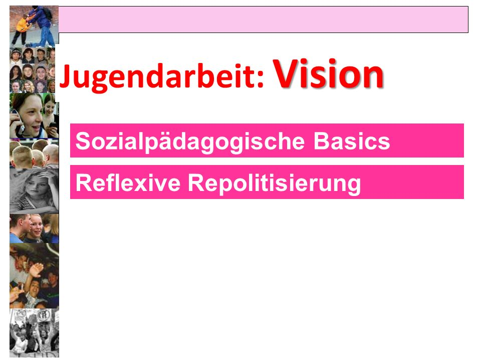 Jugendarbeit: Vision Sozialpädagogische Basics