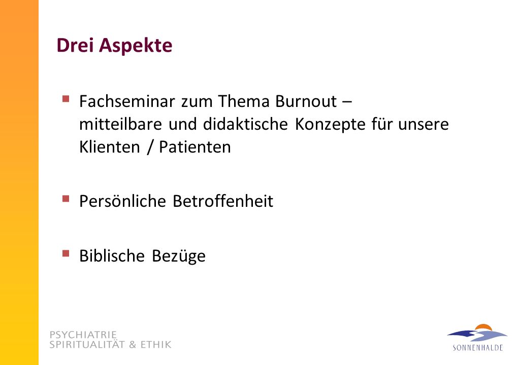 Drei AspekteFachseminar zum Thema Burnout – mitteilbare und didaktische Konzepte für unsere Klienten / Patienten.