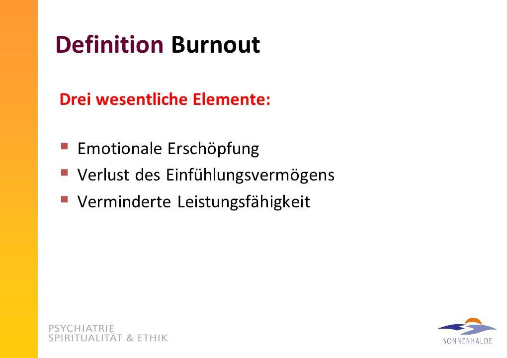 Definition Burnout Drei wesentliche Elemente: Emotionale Erschöpfung