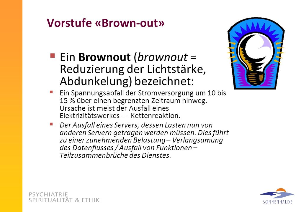 Vorstufe «Brown-out»Ein Brownout (brownout = Reduzierung der Lichtstärke, Abdunkelung) bezeichnet: