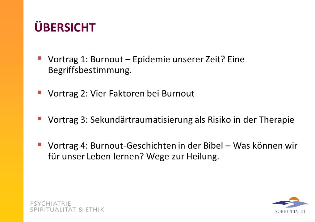 ÜBERSICHT Vortrag 1: Burnout – Epidemie unserer Zeit Eine Begriffsbestimmung. Vortrag 2: Vier Faktoren bei Burnout.