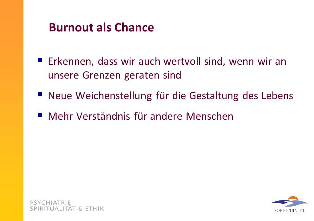 Burnout als ChanceErkennen, dass wir auch wertvoll sind, wenn wir an unsere Grenzen geraten sind. Neue Weichenstellung für die Gestaltung des Lebens.