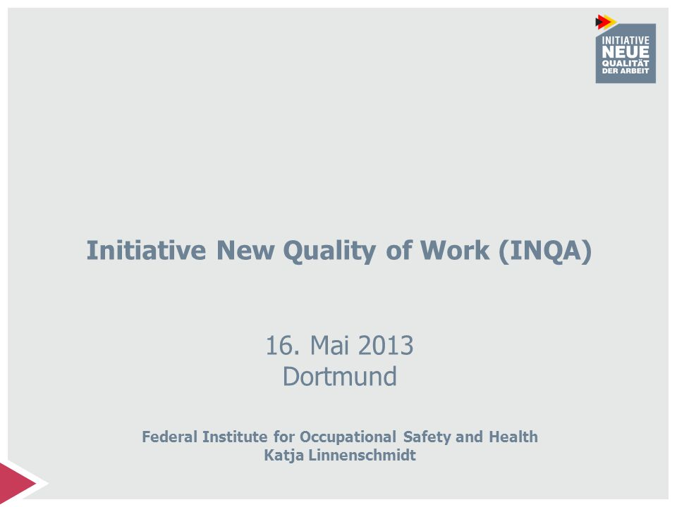 Initiative New Quality of Work (INQA) 16. Mai 2013 Dortmund