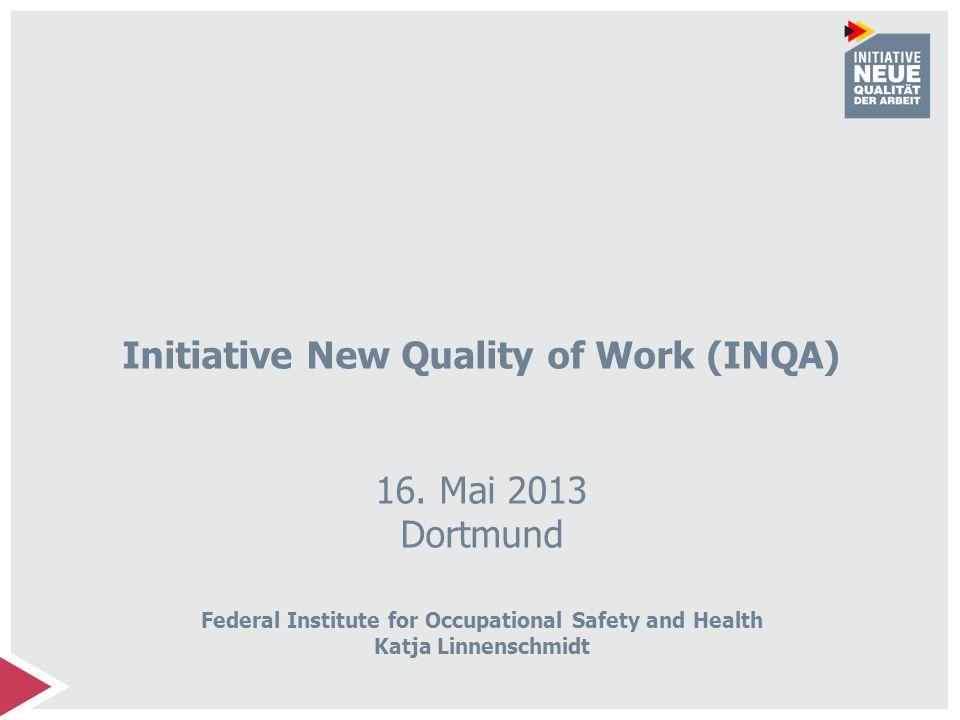 Initiative New Quality of Work (INQA) 16. Mai 2013 Dortmund