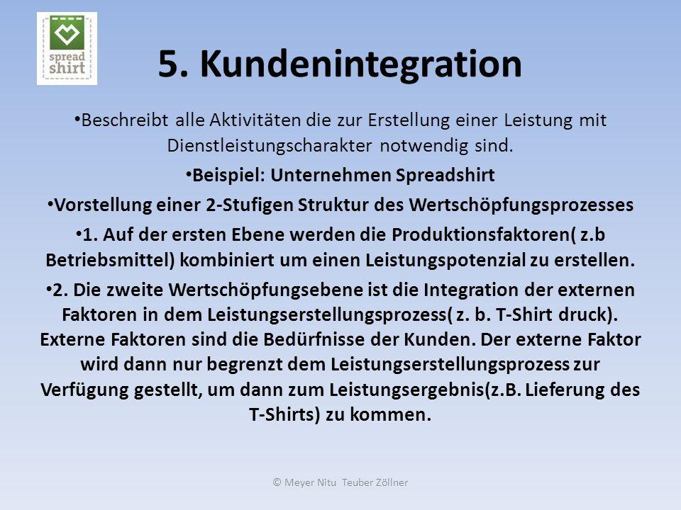 5. Kundenintegration Beschreibt alle Aktivitäten die zur Erstellung einer Leistung mit Dienstleistungscharakter notwendig sind.