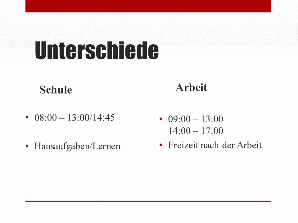 Unterschiede Arbeit Schule 09:00 – 13:00 14:00 – 17:00