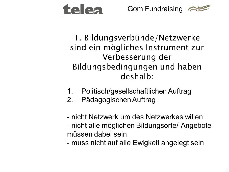 Gom Fundraising 1. Bildungsverbünde/Netzwerke sind ein mögliches Instrument zur Verbesserung der Bildungsbedingungen und haben deshalb: