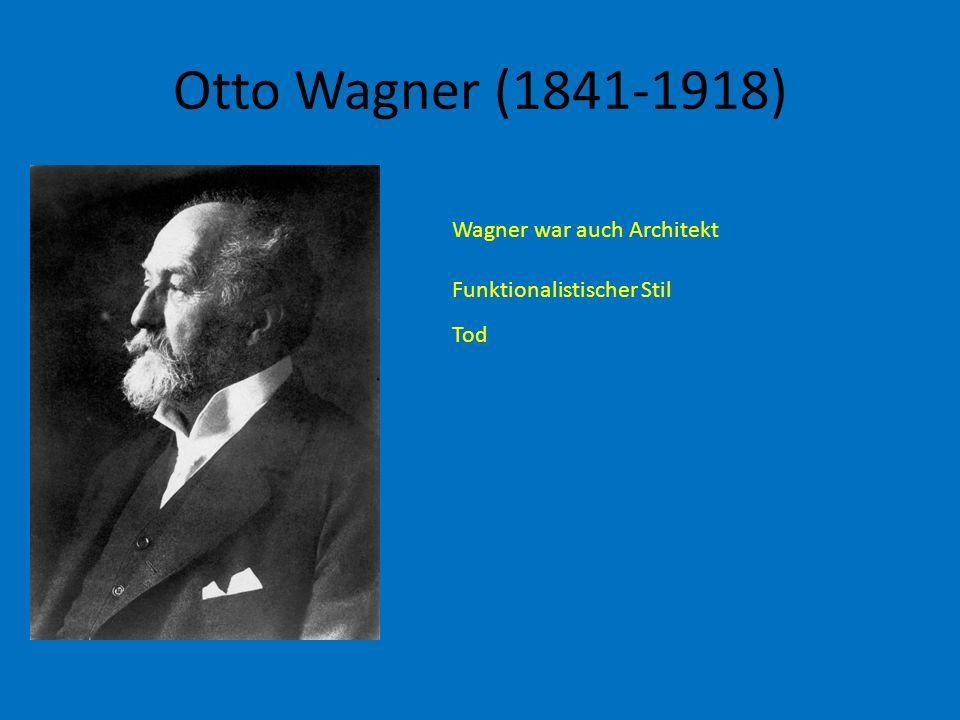 Otto Wagner (1841-1918) Wagner war auch Architekt