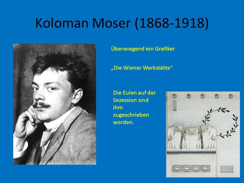 Koloman Moser (1868-1918) Überwiegend ein Grafiker