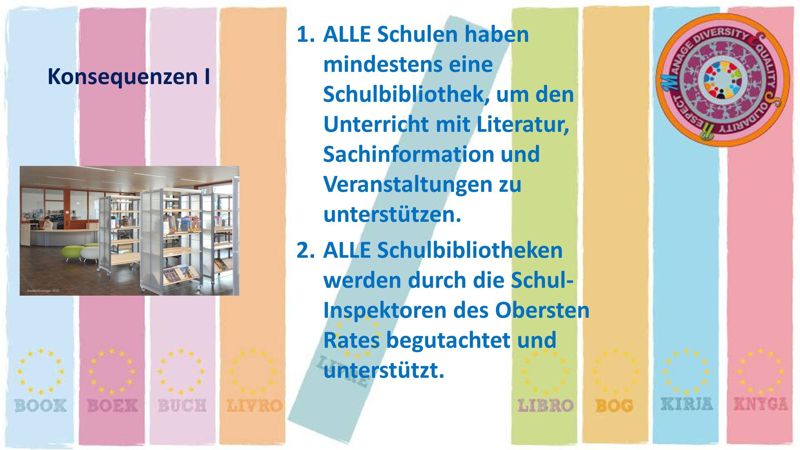 ALLE Schulen haben mindestens eine Schulbibliothek, um den Unterricht mit Literatur, Sachinformation und Veranstaltungen zu unterstützen.