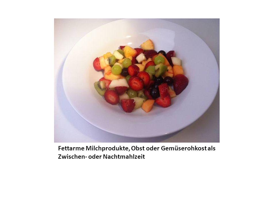 Fettarme Milchprodukte, Obst oder Gemüserohkost als Zwischen- oder Nachtmahlzeit