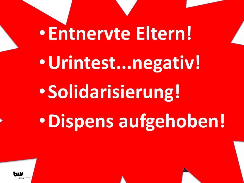 Entnervte Eltern! Urintest...negativ! Solidarisierung! Dispens aufgehoben!