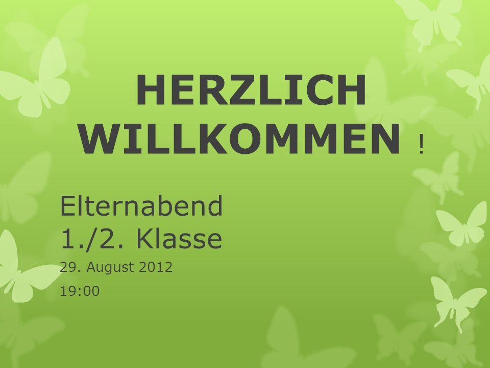 HERZLICH WILLKOMMEN ! Elternabend 1./2. Klasse 29. August 2012 19:00