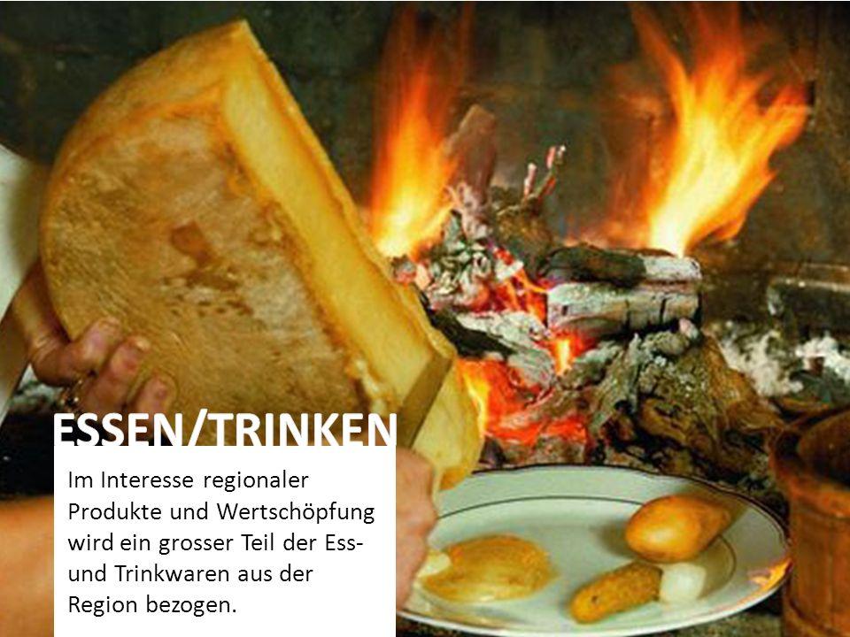 ESSEN/TRINKEN Im Interesse regionaler Produkte und Wertschöpfung wird ein grosser Teil der Ess- und Trinkwaren aus der Region bezogen.