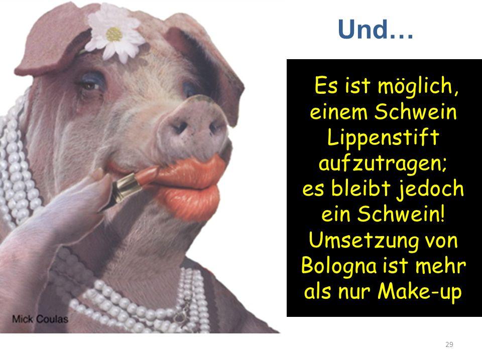 Und… Es ist möglich, einem Schwein Lippenstift aufzutragen; es bleibt jedoch ein Schwein.