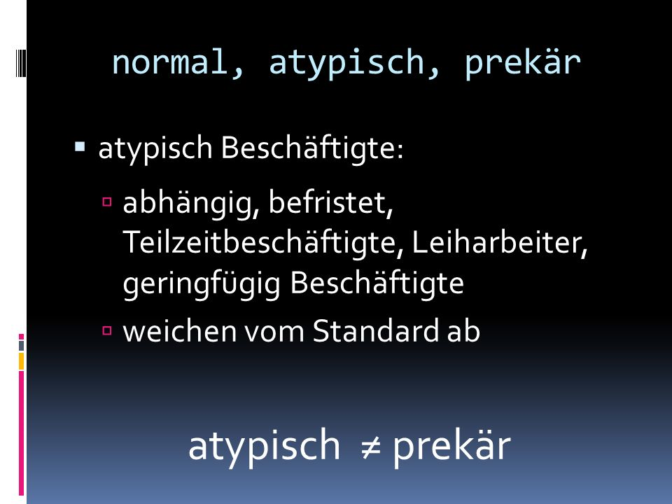 normal, atypisch, prekär