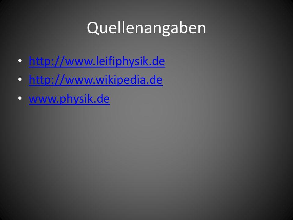 Quellenangaben http://www.leifiphysik.de http://www.wikipedia.de