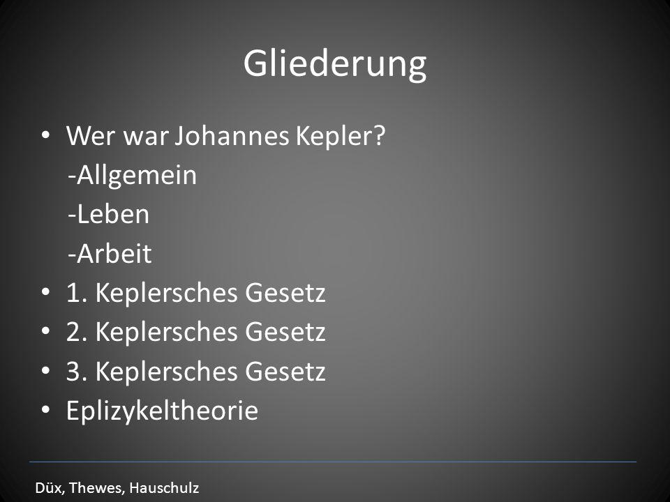 Gliederung Wer war Johannes Kepler -Allgemein -Leben -Arbeit