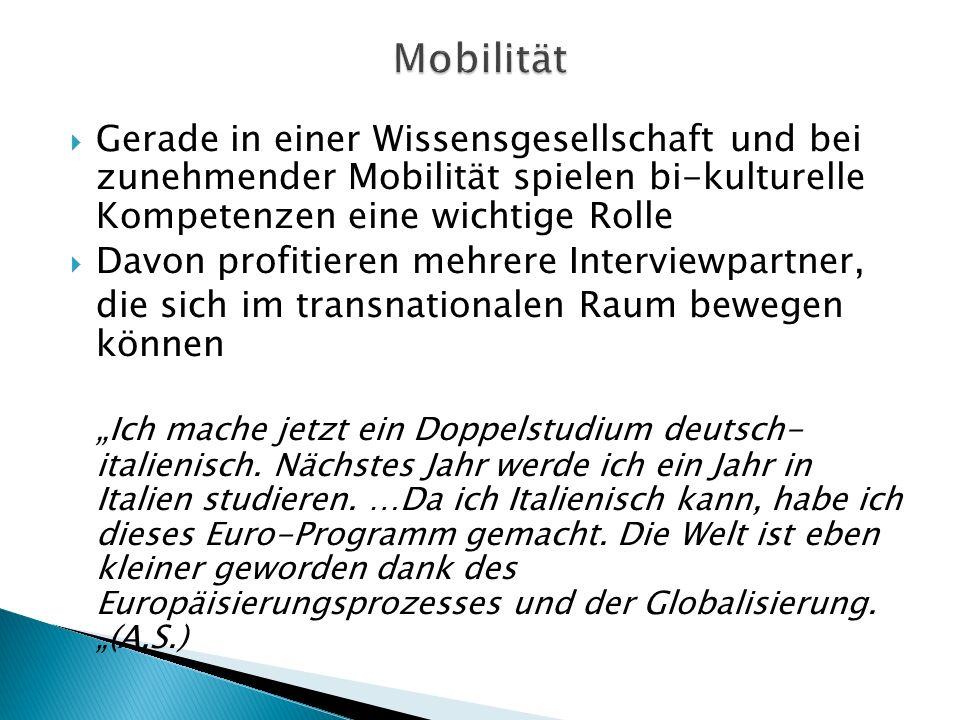Mobilität Gerade in einer Wissensgesellschaft und bei zunehmender Mobilität spielen bi-kulturelle Kompetenzen eine wichtige Rolle.