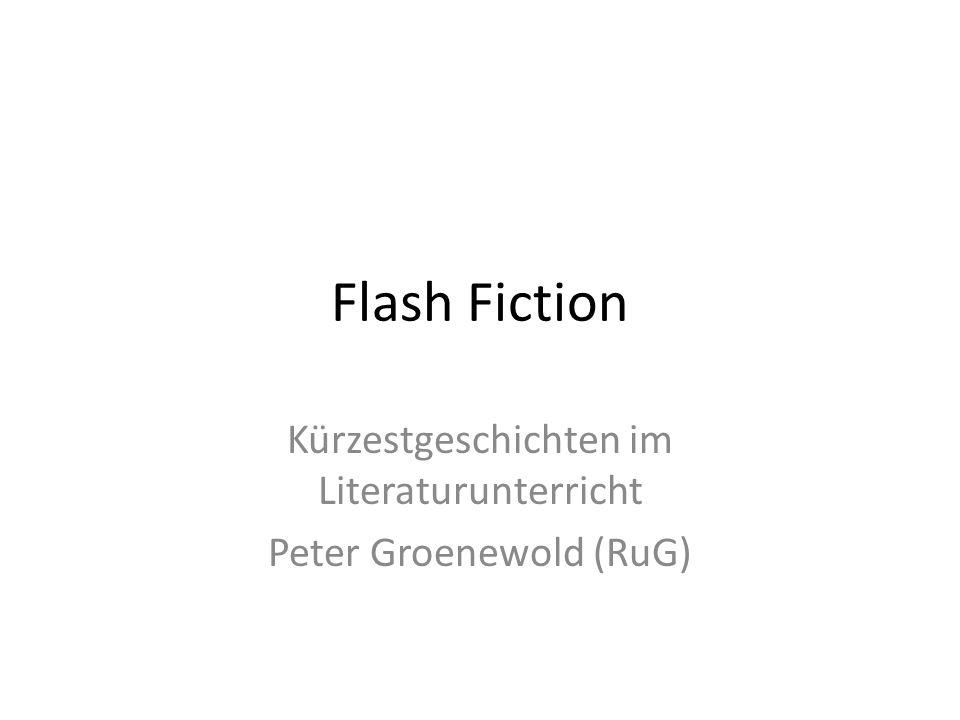 Kürzestgeschichten im Literaturunterricht Peter Groenewold (RuG)