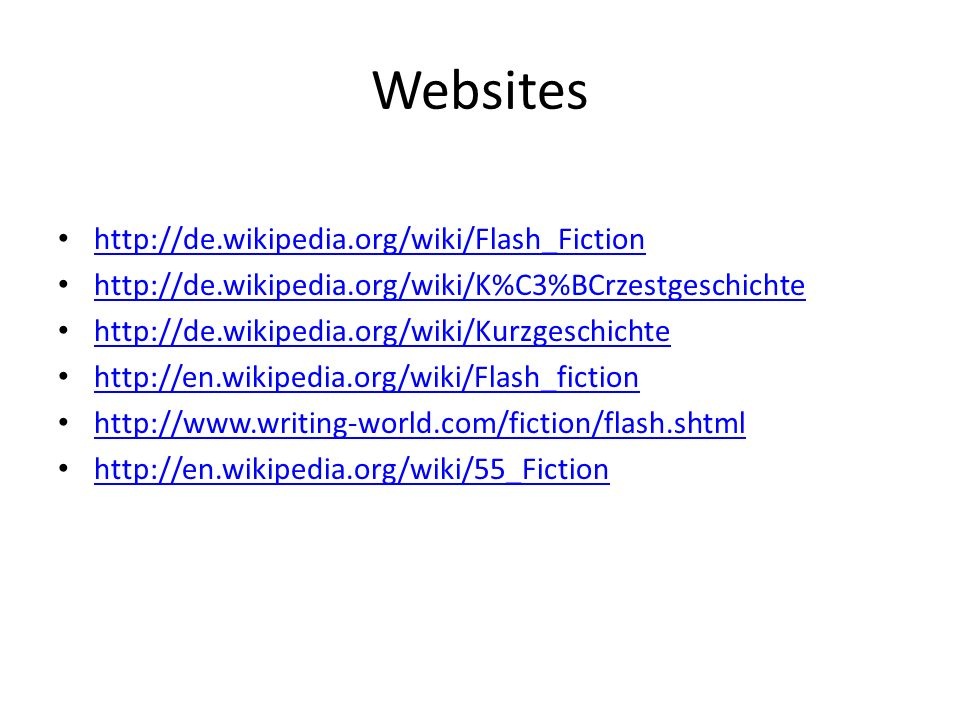 Websites http://de.wikipedia.org/wiki/Flash_Fiction