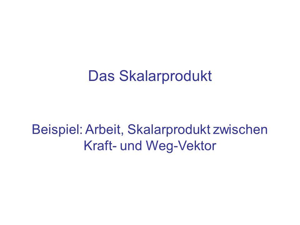 Beispiel: Arbeit, Skalarprodukt zwischen Kraft- und Weg-Vektor