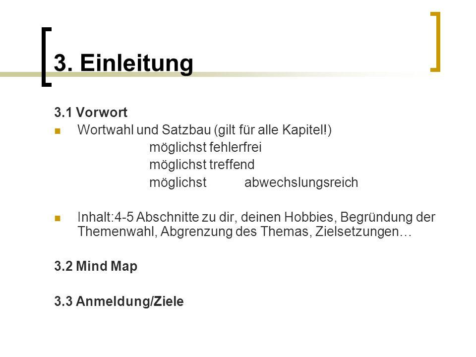 3. Einleitung 3.1 Vorwort. Wortwahl und Satzbau (gilt für alle Kapitel!) möglichst fehlerfrei. möglichst treffend.