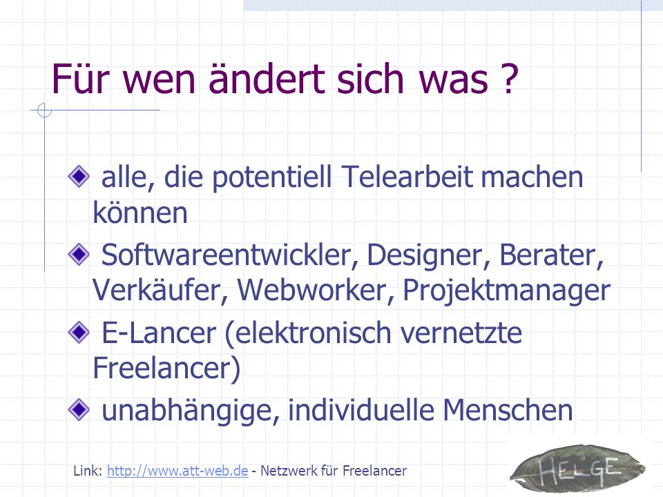 Für wen ändert sich was alle, die potentiell Telearbeit machen können. Softwareentwickler, Designer, Berater, Verkäufer, Webworker, Projektmanager.