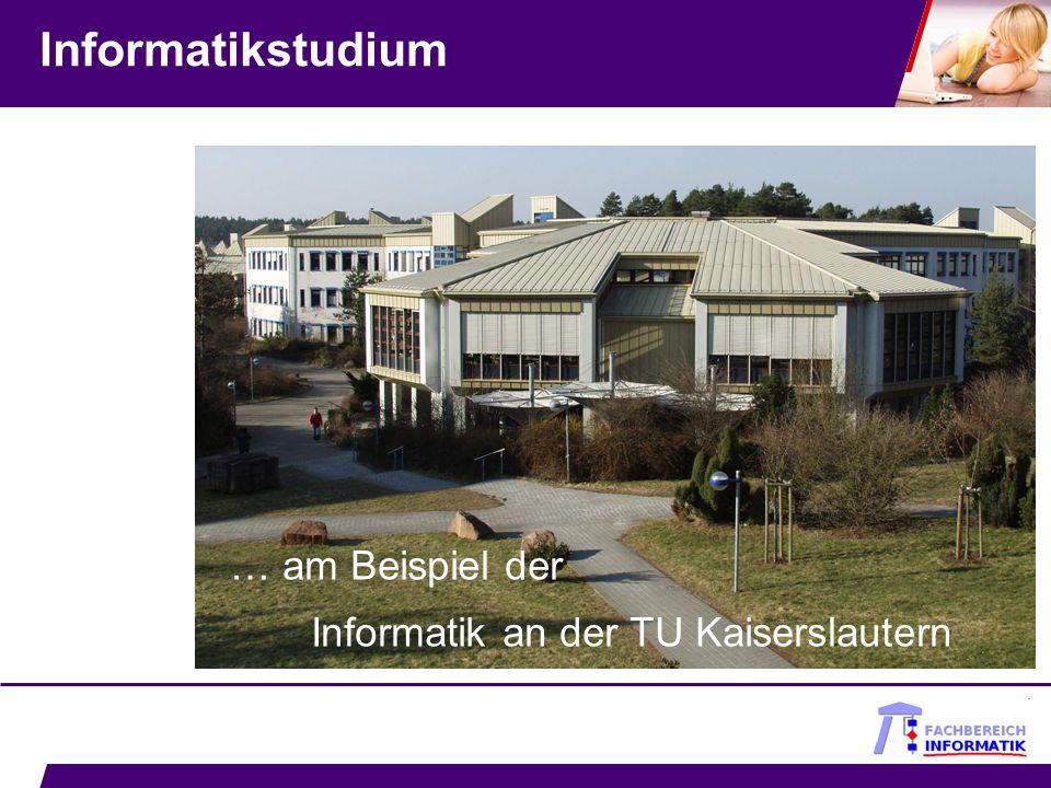 Informatikstudium … am Beispiel der Informatik an der TU Kaiserslautern
