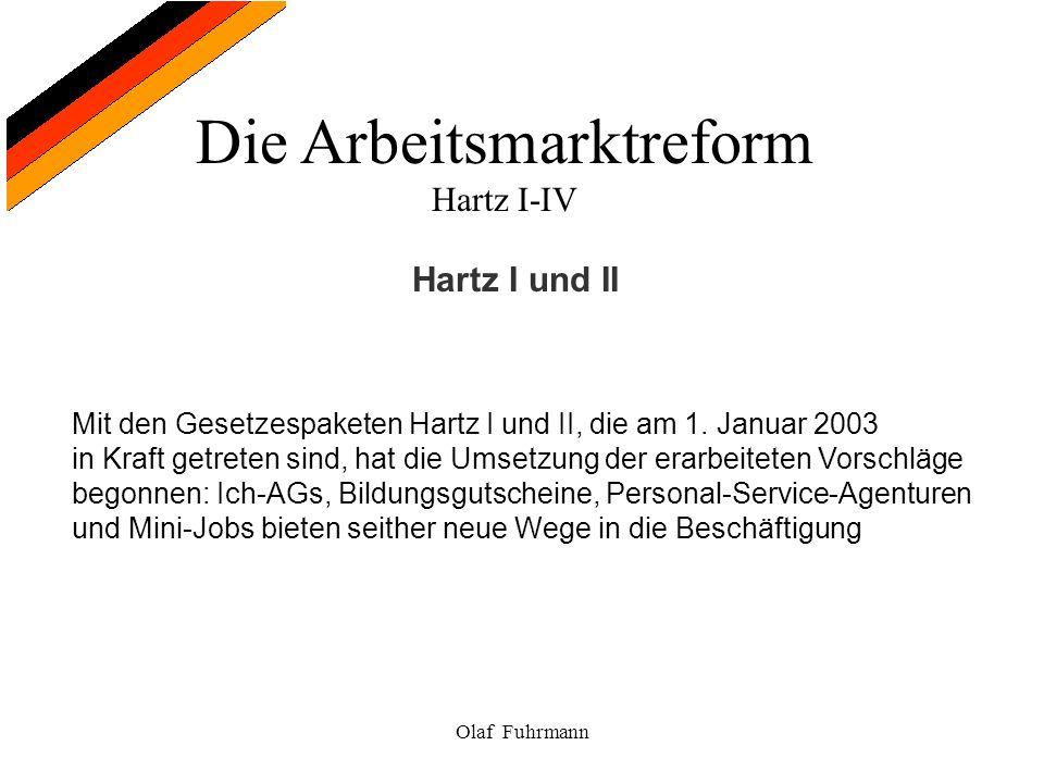 Hartz I und II Mit den Gesetzespaketen Hartz I und II, die am 1. Januar 2003. in Kraft getreten sind, hat die Umsetzung der erarbeiteten Vorschläge.